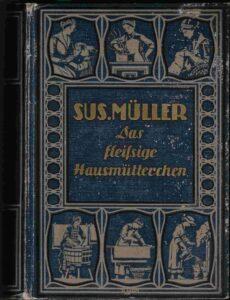 Bild: Buch das «Das fleissige Hausmütterchen», Standardwerk für Frauen und erwachsene Töchter aus dem Jahr 1925